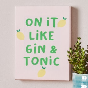 Artistic Impressions On it Like Gin and Tonic Mini Canvas