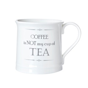 Coffee's Not My Cup Of Tea Mug