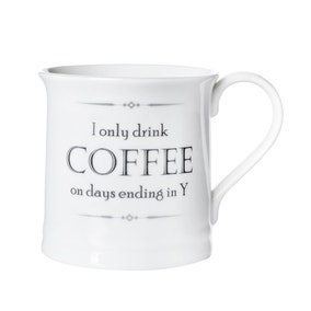 I Only Drink Coffee On Days Ending in Y Mug