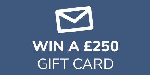 Win a £250 Gift Card